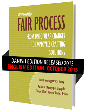 Bo Vestergaard (2015): Fair Process - From Unpopular Changes to Employees Crafting Solutions
